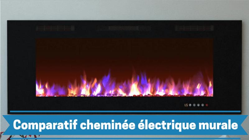 meilleure cheminée électrique murale